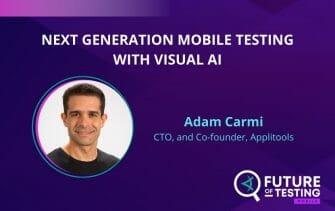 Next Generation Mobile Testing with Visual AI | Adam Carmi