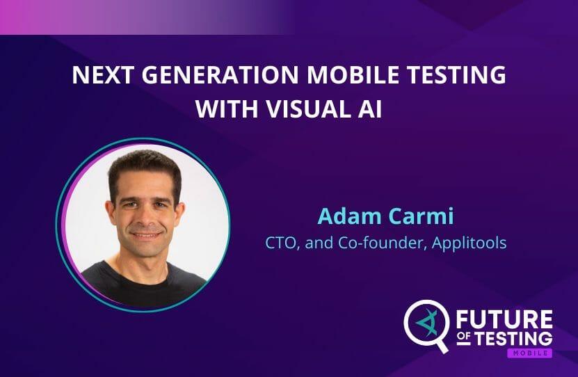 Next Generation Mobile Testing with Visual AI   Adam Carmi