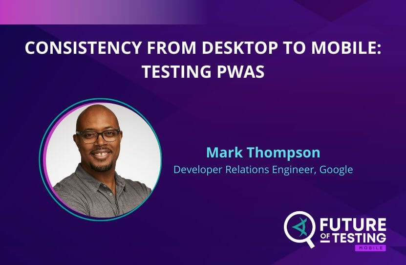 Consistency From Desktop to Mobile: Testing PWAS | Mark Thompson