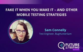 Fake It When You Make It – And Other Mobile Testing Strategies